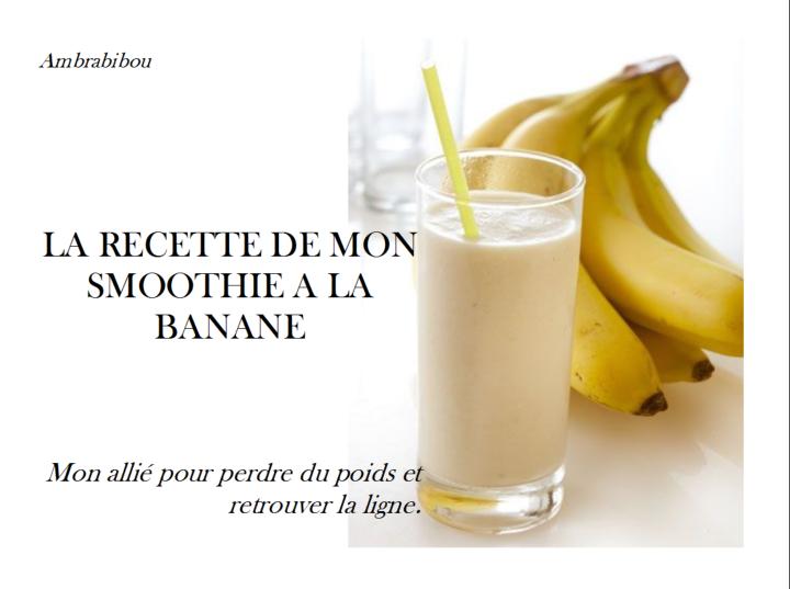 La recette de mon smoothie à la banane: mon allié pour perdre du poids et retrouver laligne.